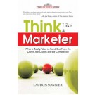 Buy THINK LIKE A MARKETER by Lauron Sonnier online in india - Bookchor | 9789350040034