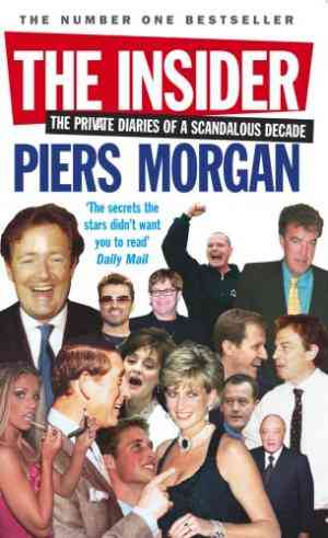 Buy The Insider: The Private Diaries of a Scandalous Decade by Piers Morgan online in india - Bookchor | 9780091908492