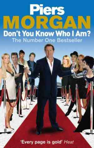Buy Dont You Know Who I Am? by Piers Morgan online in india - Bookchor | 9780091913922