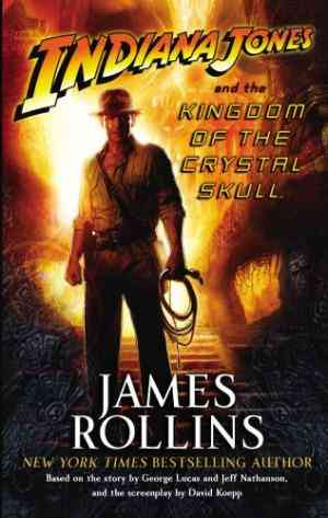 Buy Indiana Jones and the Kingdom of the Crystal Skull by James Rollins online in india - Bookchor | 9780091926670