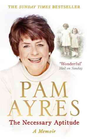 Buy The Necessary Aptitude: A Memoir by Pam Ayres online in india - Bookchor | 9780091940492