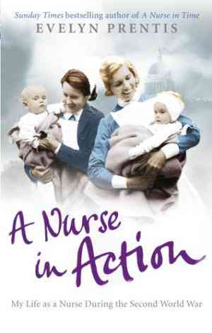 Buy A Nurse in Action: My Life as a Nurse During the Second World War by Evelyn Prentis online in india - Bookchor   9780091941376
