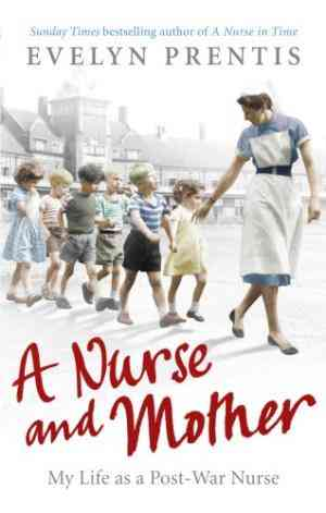 Buy A Nurse and Mother: My Life as a Post War Nurse by Evelyn Prentis online in india - Bookchor | 9780091941383