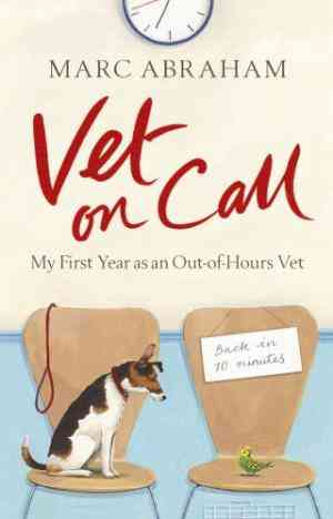 Buy Vet on Call: My First Year as an Out Of Hours Vet by Marc Abraham online in india - Bookchor | 9780091937874
