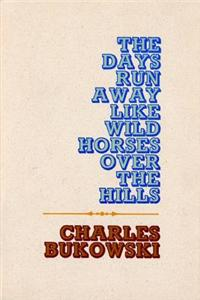 Buy The Days Run Away Like Wild Horses by Charles Bukowski online in india - Bookchor   9780876850053