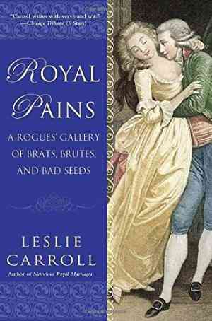 Buy Royal Pains: A Rogues Gallery of Brats, Brutes, and Bad Seeds by Leslie Carroll online in india - Bookchor | 9780451232212
