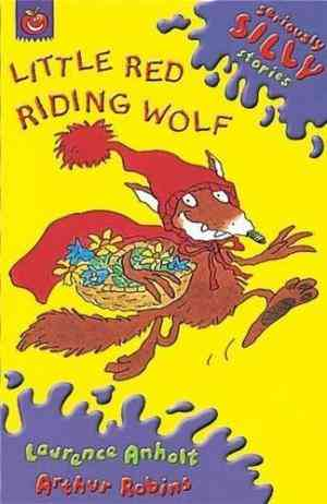 Buy Little Red Riding Wolf by Arthur Robins Illustrated , Laurence Anholt online in india - Bookchor | 9781841214009