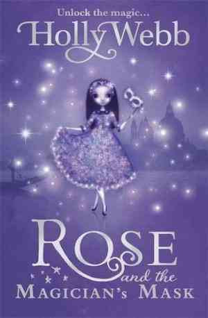 Buy Rose and the Magicians Mask by Holly Webb online in india - Bookchor | 9781408304495