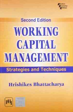 Buy Working Capital Management : Strategies And Techniques by Bhattacharya Hrishikes online in india - Bookchor | 9788120336360