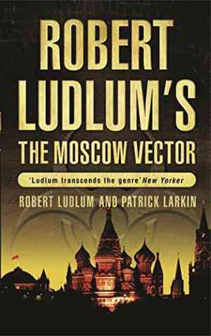 Buy Robert Ludlums The Moscow Vector by Robert Ludlum online in india - Bookchor | 9780752876894