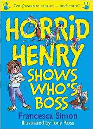 Buy Horrid Henry Shows Whos Boss by Francesca Simon online in india - Bookchor | 9781444001938