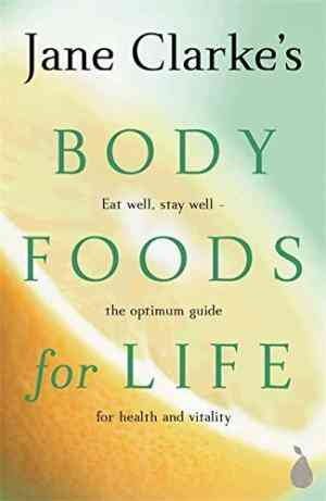 Buy Body Foods for Life by Jane Clarke online in india - Bookchor   9780752844121