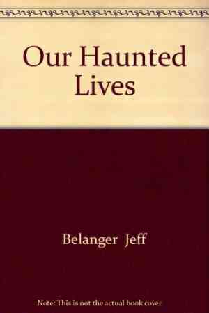Buy Our Haunted Lives by Jeff Belanger online in india - Bookchor | 9780753717127