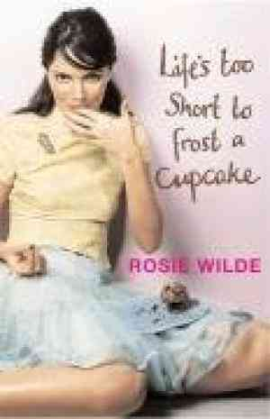 Buy Lifes Too Short to Frost a Cupcake by Rosie Wilde online in india - Bookchor | 9781409102083