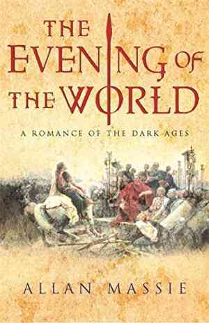 Buy The Evening of the World: A Romance of the Dark Ages by Allan Massie online in india - Bookchor | 9780753813102