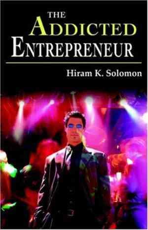 Buy The Addicted Entrepreneur by Hiram K Solomon online in india - Bookchor   9781598005271