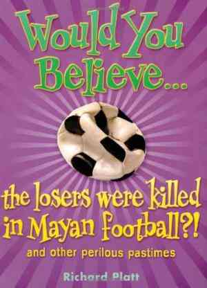 Buy Would You Believe...the Losers Were Killed in Mayan Football by Richard Platt online in india - Bookchor | 9780199115013