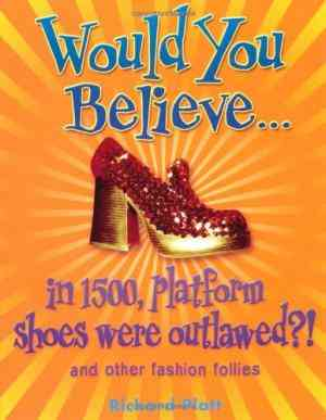 Buy Would You Believe...in 1500, Platform Shoes Were Outlawed? by Richard Platt online in india - Bookchor   9780199115037