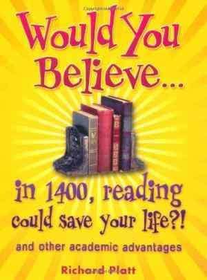 Buy Would You Believe...in 1400, Reading Could Save Your Life?!: And Other Academic Advantages by Richard Platt online in india - Bookchor | 9780199118700