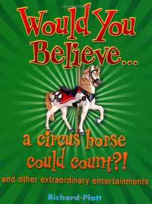 Buy Would You Believe... a Circus Horse Could Count?!: And Other Extraordinary Entertainments. by Richard Platt online in india - Bookchor | 9780199118717