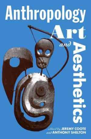 Buy Anthropology, Art, and Aesthetics by Jeremy Coote (Editor) online in india - Bookchor   9780198279457
