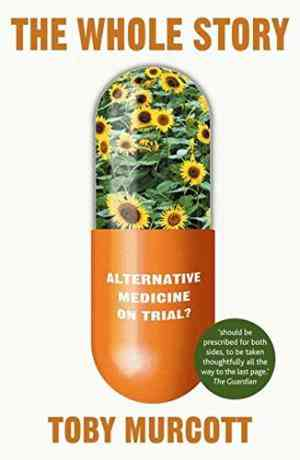Buy The Whole Story: Alternative Medicine on Trial? by Dr Toby Murcott online in india - Bookchor   9780230007536