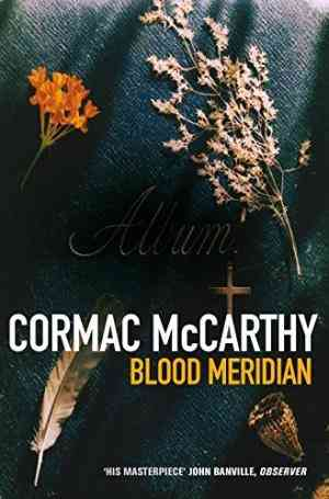 Buy Blood Meridian: Or, the Evening Redness in the West by Cormac McCarthy online in india - Bookchor | 9780330312561