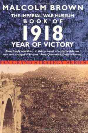 Buy The Imperial War Museum Book of 1918: Year of Victory by Malcolm Brown online in india - Bookchor | 9780330376723