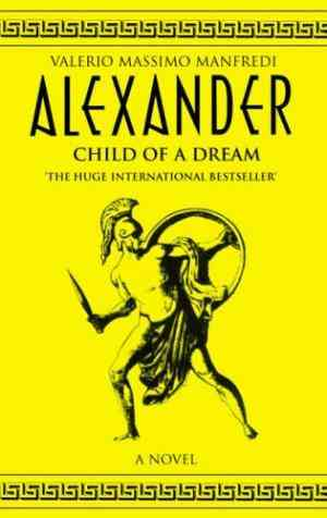 Buy Alexander: v.1: Child of a Dream by Valerio Massimo Manfredi online in india - Bookchor | 9780330391702