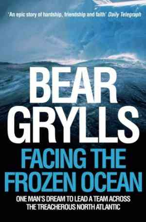 Buy Facing the Frozen Ocean by Bear Grylls online in india - Bookchor   9780330427074