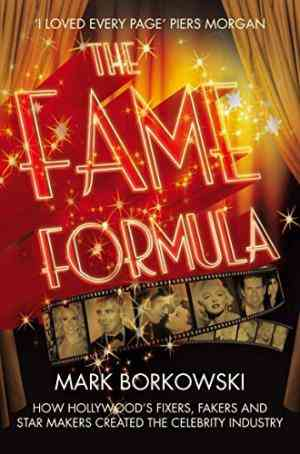 Buy The Fame Formula: How Hollywoods Fixers, Fakers and Star Makers Created the Celebrity Industry.. Mark Borkowski by Mark Borkowski online in india - Bookchor   9780330444880