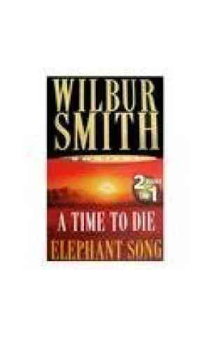 Buy A Time To Die & Elephant Song by Wilbur Smith online in india - Bookchor   9780330457958