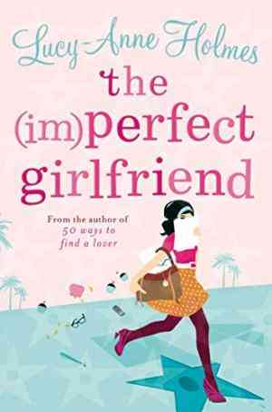 Buy (Im)Perfect Girlfriend by Lucy Holmes , LucyAnne Holmes online in india - Bookchor | 9780330458405