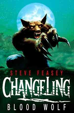 Buy Changeling: Blood Wolf by Steve Feasey online in india - Bookchor | 9780330470490