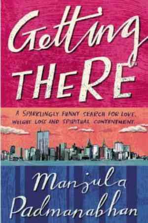 Buy Getting There by Manjula Padmanabhan online in india - Bookchor | 9780330480383