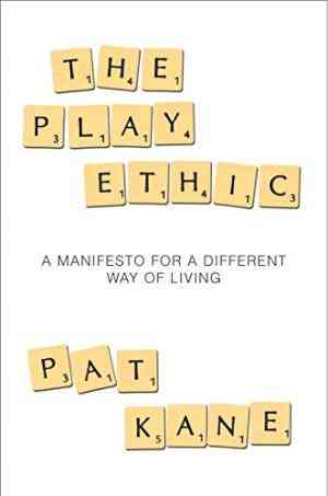 Buy The Play Ethic: A Manifesto for a Different Way of Living by Pat Kane online in india - Bookchor | 9780330489300