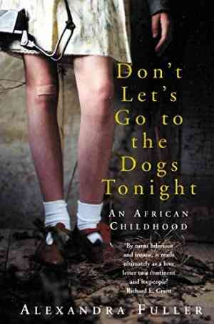 Buy Dont Lets Go to the Dogs Tonight by Alexandra Fuller online in india - Bookchor   9780330490191