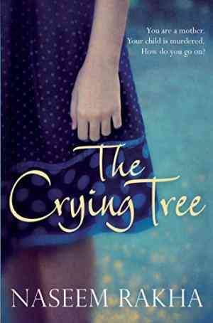 Buy Crying Tree by Naseem Rakha online in india - Bookchor | 9780330504805