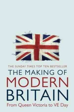Buy The Making of Modern Britain: From Queen Victoria to VE Day by Andrew Marr online in india - Bookchor | 9780330510998