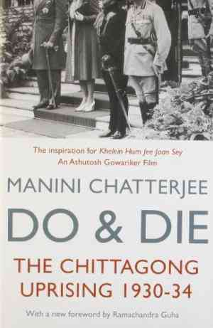 Buy Do and Die : The Chittagong Uprising 1930 34 by Manini Chatterjee online in india - Bookchor   9780330536295