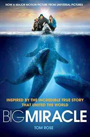 Buy Big Miracle: Three Trapped Whales, One Small Town, a Big Hearted Story of Hope by Tom Rose online in india - Bookchor   9781447213086