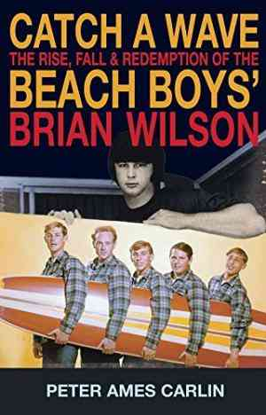 Buy Catch a Wave: The Rise, Fall and Redemption of the Beach Boys Brian Wilson by Peter Ames Carlin online in india - Bookchor | 9781905744008