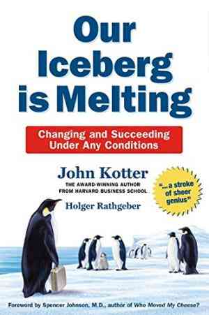 Buy Our Iceberg is Melting: Changing and Succeeding Under Any Conditions by Holger Rathgeber , John Kotter online in india - Bookchor   9780230016859