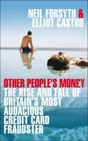 Buy Other Peoples Money: The Rise and Fall of Britains Most Audacious Fraudster by Neil Forsyth online in india - Bookchor   9780283070440