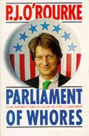 Buy Parliament of Whores: A Lone Humorist Attempts to Explain the Entire US Government by P. J. ORourke online in india - Bookchor | 9780330323697
