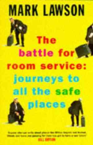 Buy The Battle for Room Service: Journeys to All the Safe Places by Mark Lawson online in india - Bookchor | 9780330331616
