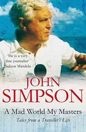 Buy A Mad World, My Masters: Tales from a Travellers Life by John Simpson online in india - Bookchor   9780330355674