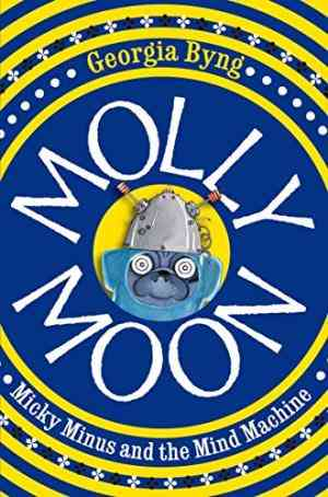 Buy Molly Moon, Micky Minus and the Mind Machine by Georgia Byng online in india - Bookchor | 9780330434621