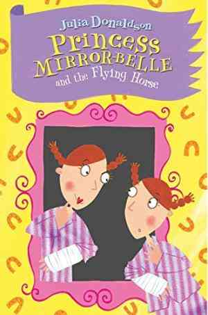Buy Princess Mirror Belle and the Flying Horse by Julia Donaldson online in india - Bookchor | 9780330437950