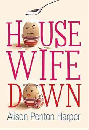 Buy Housewife Down by Alison Penton Harper online in india - Bookchor   9780330441209